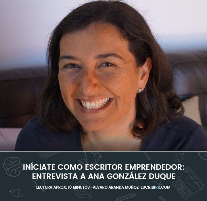 Iníciate como escritor emprendedor: entrevista a Ana González Duque
